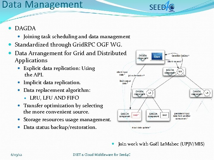 Data Management DAGDA Joining task scheduling and data management Standardized through Grid. RPC OGF