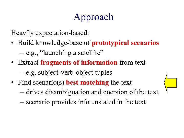 "Approach Heavily expectation-based: • Build knowledge-base of prototypical scenarios – e. g. , ""launching"