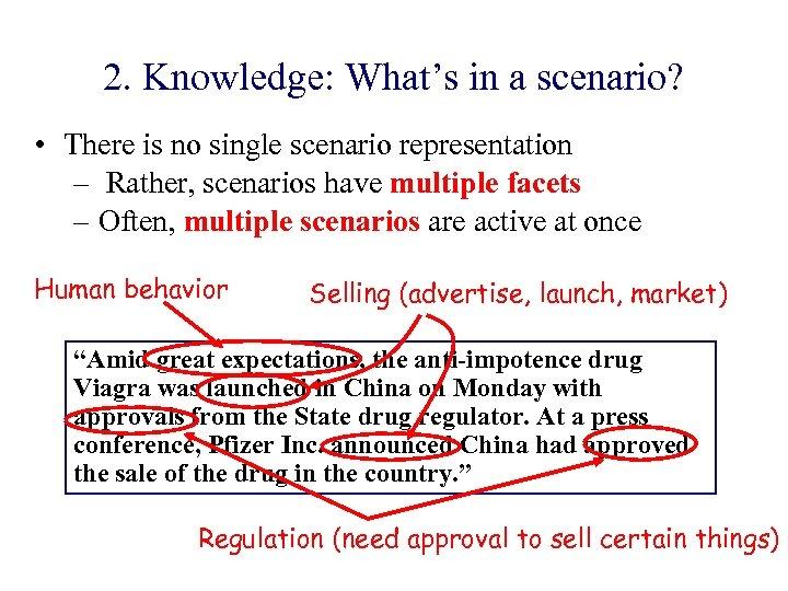 2. Knowledge: What's in a scenario? • There is no single scenario representation –