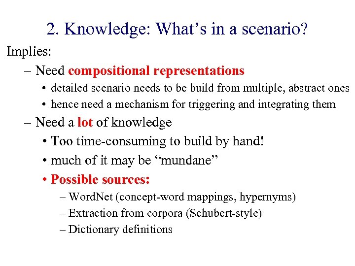 2. Knowledge: What's in a scenario? Implies: – Need compositional representations • detailed scenario
