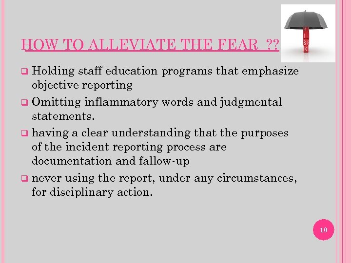 HOW TO ALLEVIATE THE FEAR ? ? Holding staff education programs that emphasize objective
