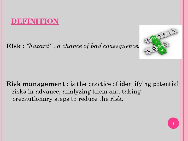 """DEFINITION Risk : """"hazard"""" , a chance of bad consequence. Risk management : is"""
