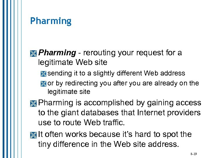Pharming - rerouting your request for a legitimate Web site sending it to a