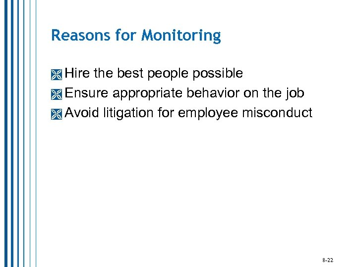 Reasons for Monitoring Hire the best people possible Ensure appropriate behavior on the job