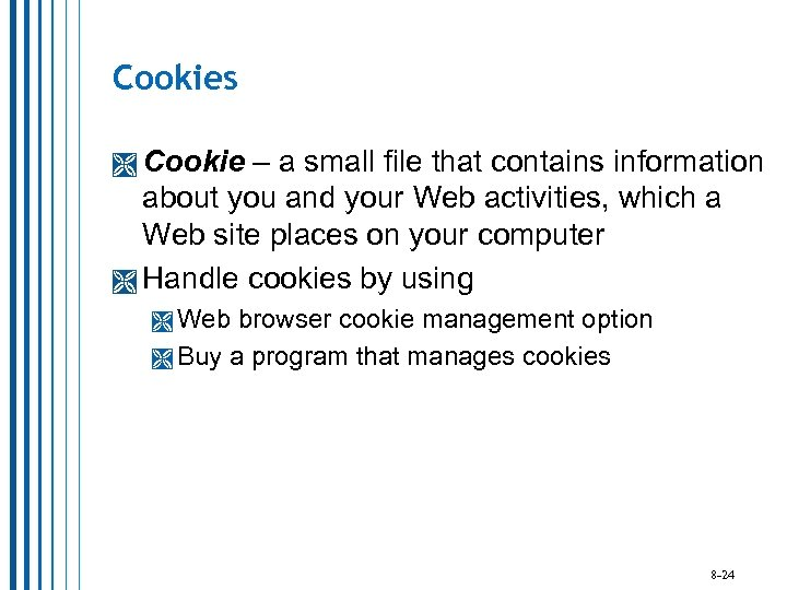 Cookies Cookie – a small file that contains information about you and your Web