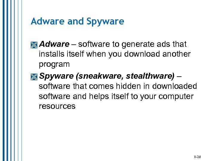 Adware and Spyware Adware – software to generate ads that installs itself when you