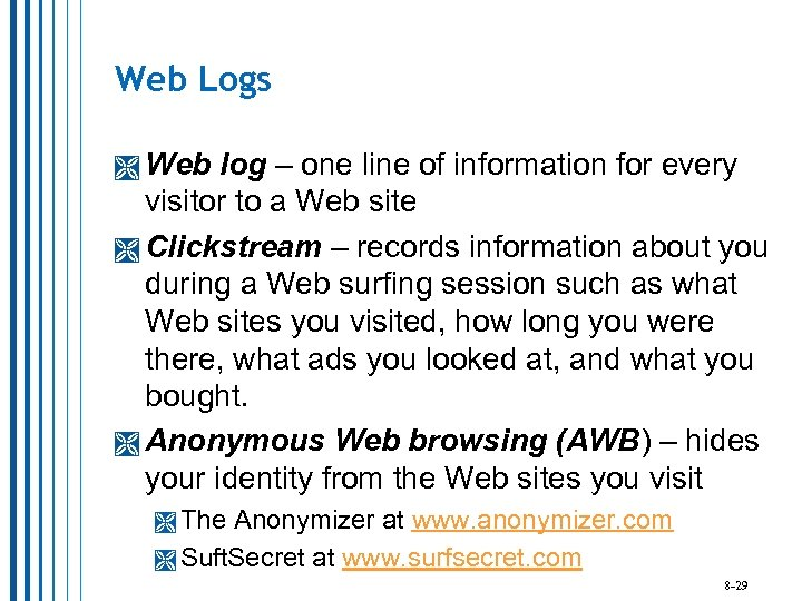 Web Logs Web log – one line of information for every visitor to a