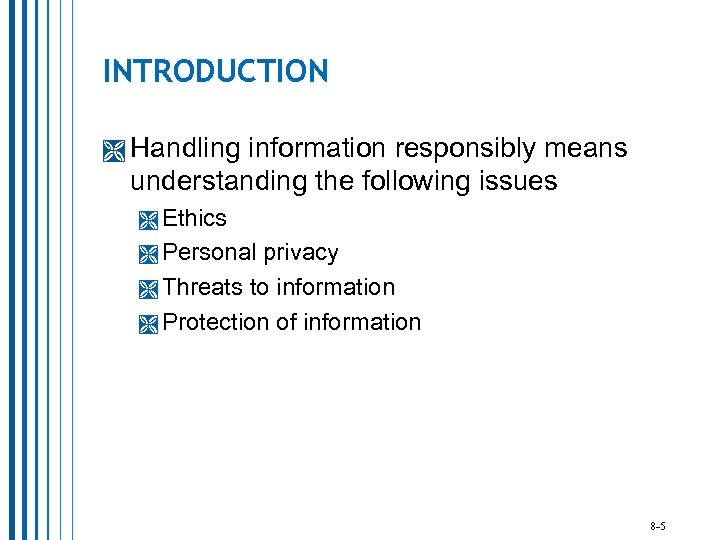 INTRODUCTION Handling information responsibly means understanding the following issues Ethics Personal privacy Threats to
