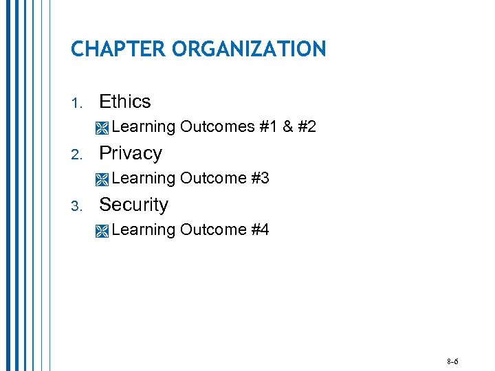 CHAPTER ORGANIZATION 1. Ethics Learning 2. Privacy Learning 3. Outcomes #1 & #2 Outcome