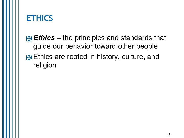 ETHICS Ethics – the principles and standards that guide our behavior toward other people