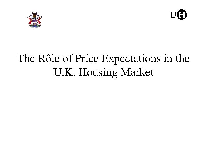 The Rôle of Price Expectations in the U. K. Housing Market