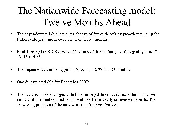 The Nationwide Forecasting model: Twelve Months Ahead • The dependent variable is the log
