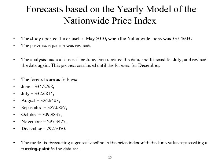 Forecasts based on the Yearly Model of the Nationwide Price Index • • The