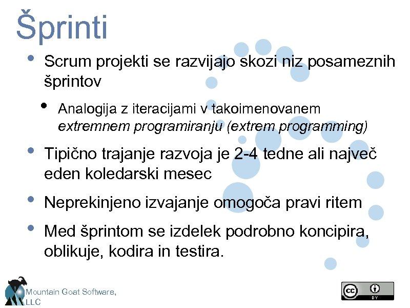 Šprinti • Scrum projekti se razvijajo skozi niz posameznih šprintov • Analogija z iteracijami