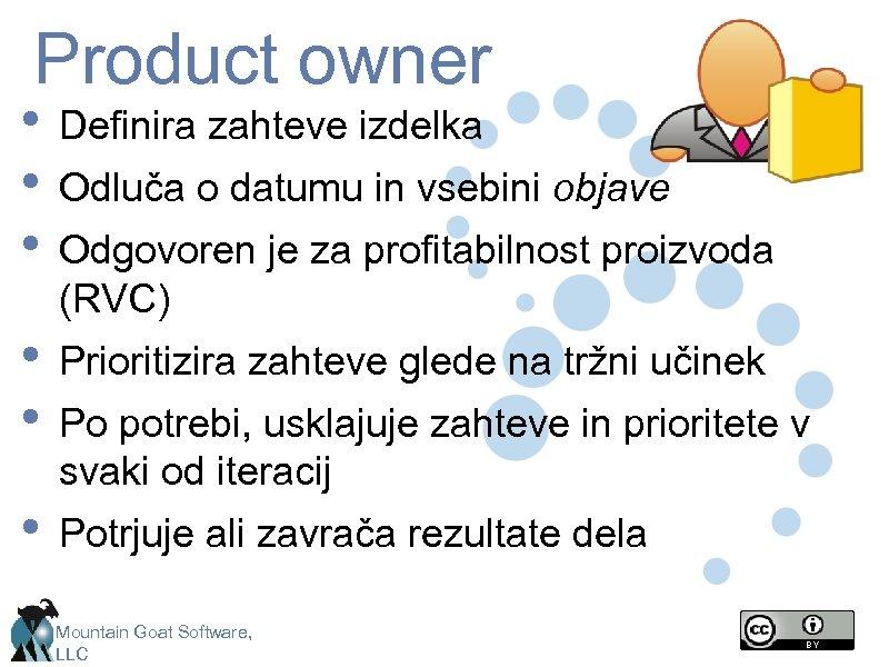 Product owner • Definira zahteve izdelka • Odluča o datumu in vsebini objave •