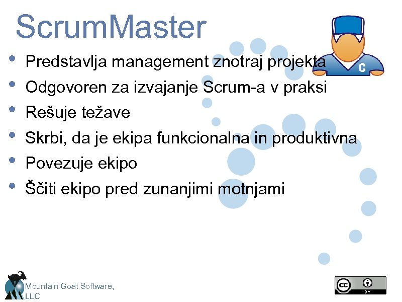 Scrum. Master • • • Predstavlja management znotraj projekta Odgovoren za izvajanje Scrum-a v