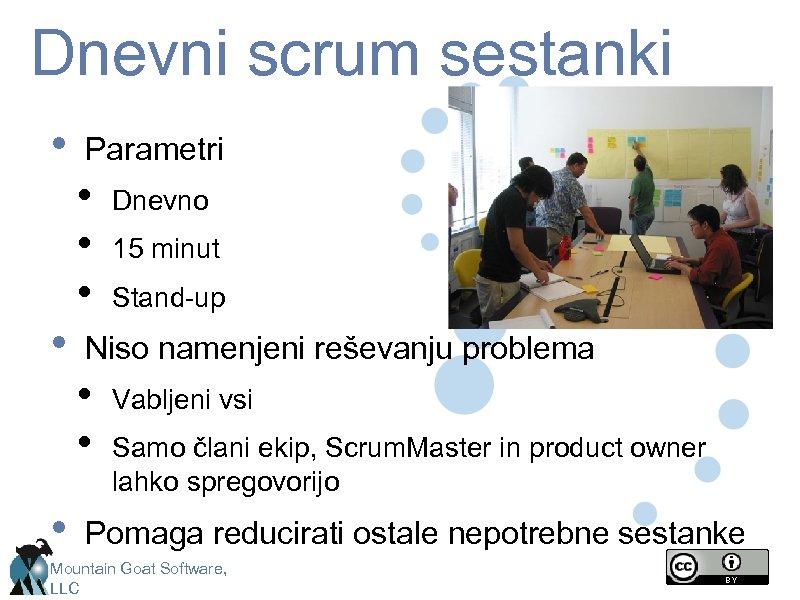 Dnevni scrum sestanki • • Parametri • • • 15 minut Stand-up Niso namenjeni