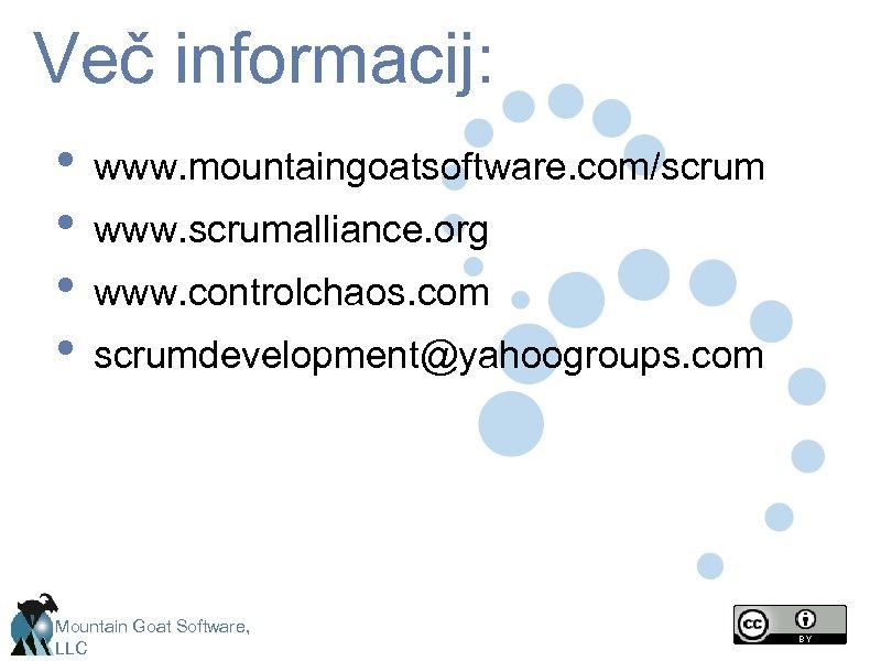 Več informacij: • • www. mountaingoatsoftware. com/scrum www. scrumalliance. org www. controlchaos. com scrumdevelopment@yahoogroups.