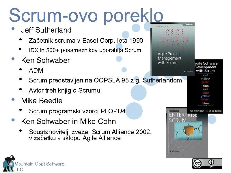 Scrum-ovo poreklo • • Jeff Sutherland • • Začetnik scruma v Easel Corp, leta