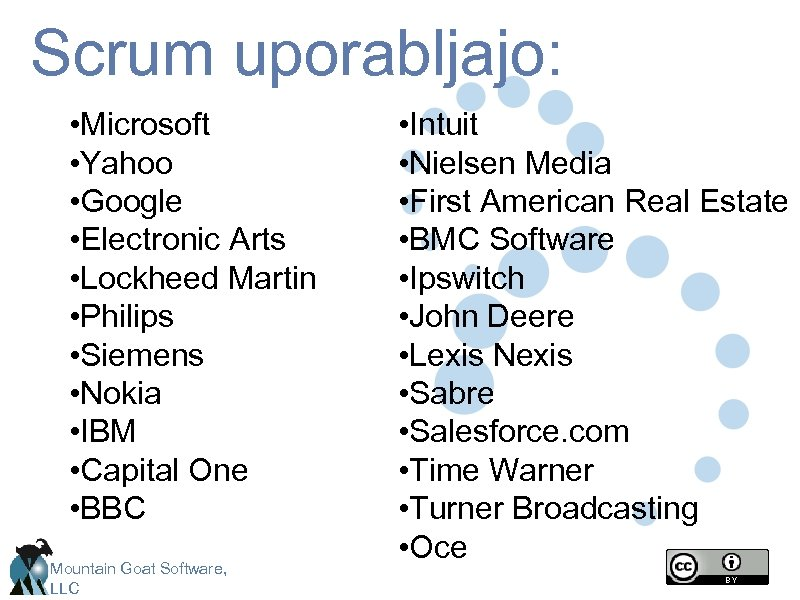 Scrum uporabljajo: • Microsoft • Yahoo • Google • Electronic Arts • Lockheed Martin
