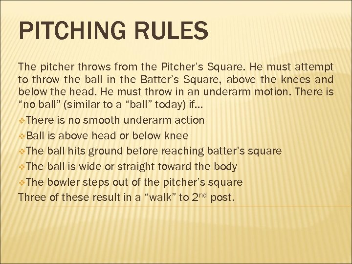 PITCHING RULES The pitcher throws from the Pitcher's Square. He must attempt to throw