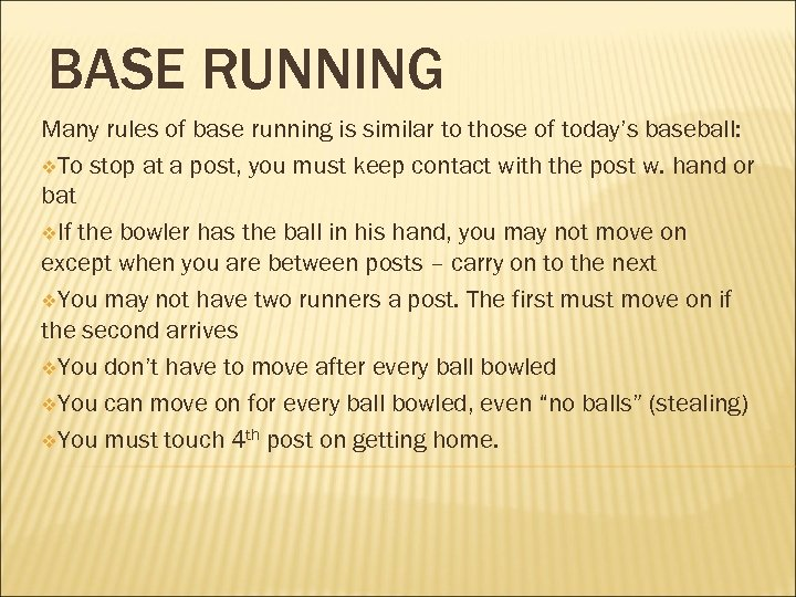 BASE RUNNING Many rules of base running is similar to those of today's baseball: