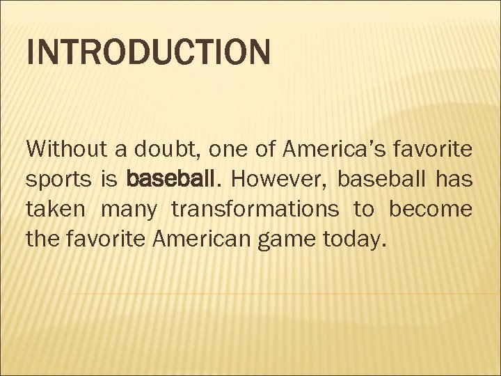 INTRODUCTION Without a doubt, one of America's favorite sports is baseball. However, baseball has