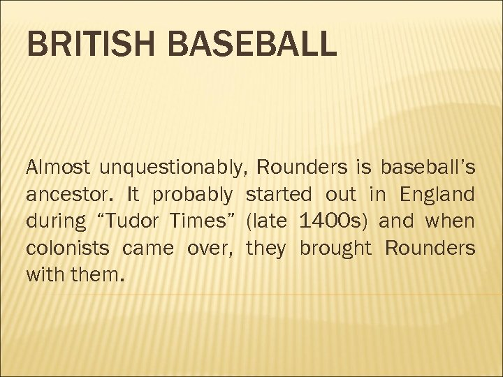 BRITISH BASEBALL Almost unquestionably, Rounders is baseball's ancestor. It probably started out in England