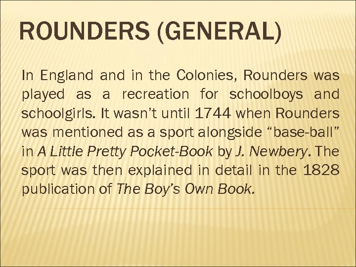 ROUNDERS (GENERAL) In England in the Colonies, Rounders was played as a recreation for