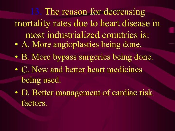 13. The reason for decreasing mortality rates due to heart disease in most industrialized