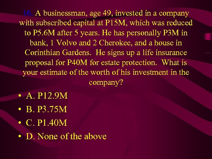 16. A businessman, age 49, invested in a company with subscribed capital at P
