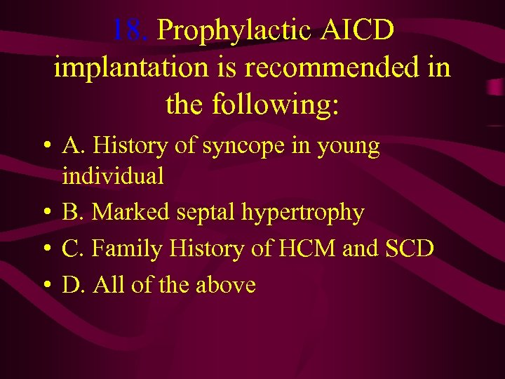 18. Prophylactic AICD implantation is recommended in the following: • A. History of syncope