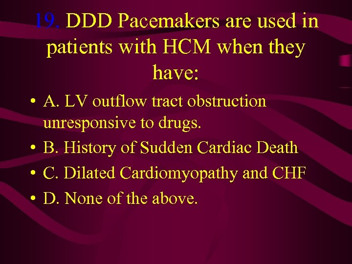19. DDD Pacemakers are used in patients with HCM when they have: • A.