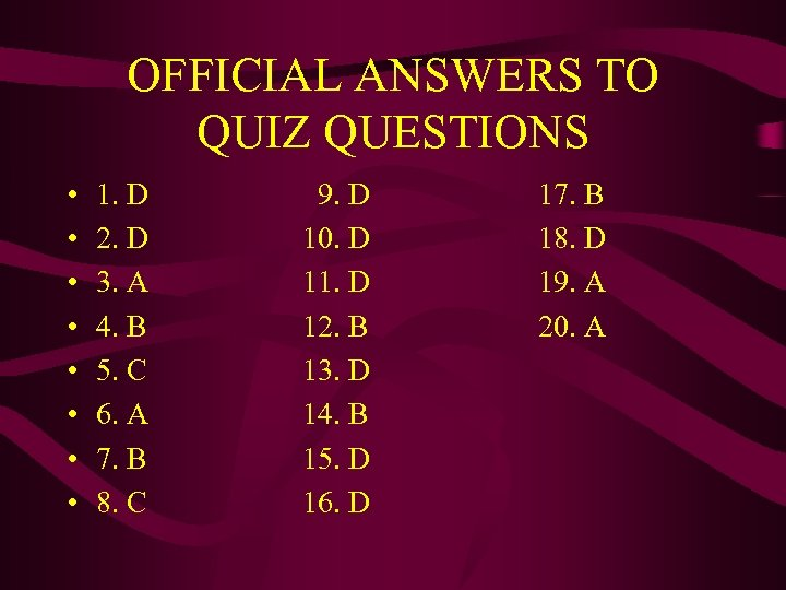 OFFICIAL ANSWERS TO QUIZ QUESTIONS • • 1. D 2. D 3. A 4.