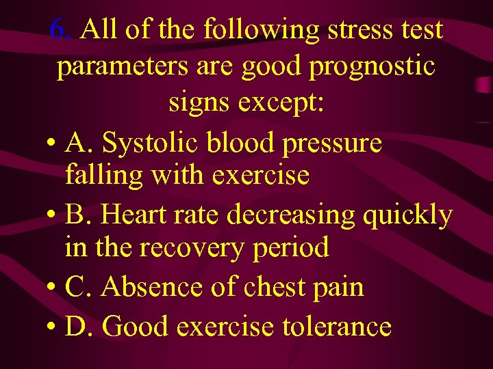6. All of the following stress test parameters are good prognostic signs except: •