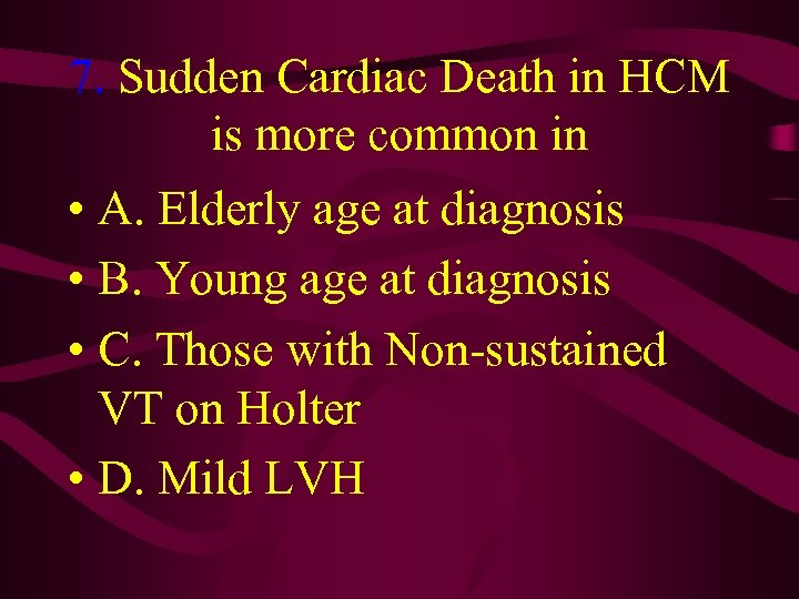7. Sudden Cardiac Death in HCM is more common in • A. Elderly age