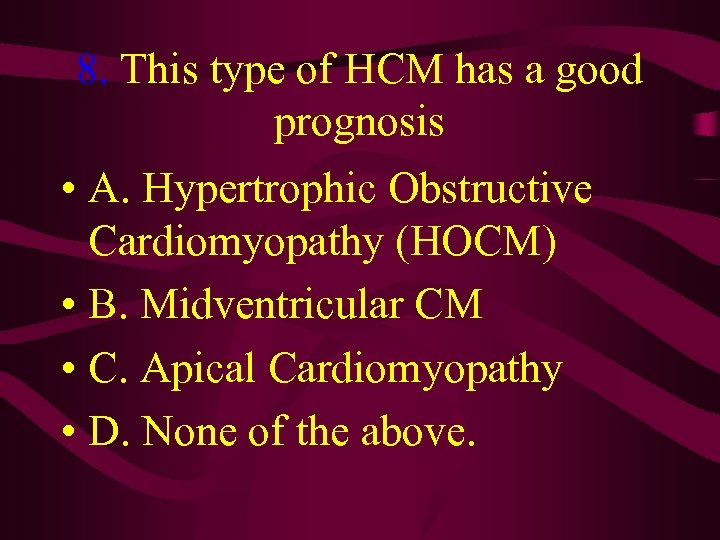 8. This type of HCM has a good prognosis • A. Hypertrophic Obstructive Cardiomyopathy