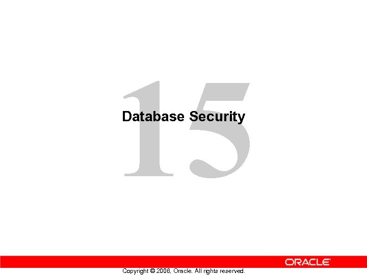 15 Database Security Copyright © 2006, Oracle. All rights reserved.