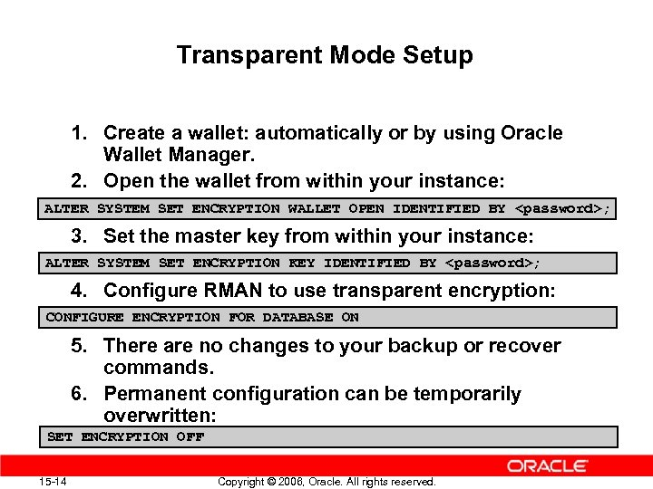 Transparent Mode Setup 1. Create a wallet: automatically or by using Oracle Wallet Manager.