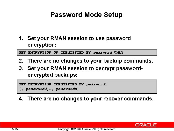 Password Mode Setup 1. Set your RMAN session to use password encryption: SET ENCRYPTION