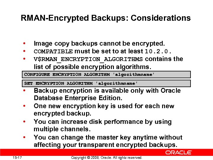 RMAN-Encrypted Backups: Considerations • • • Image copy backups cannot be encrypted. COMPATIBLE must