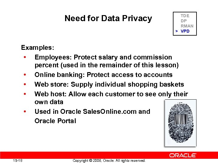 Need for Data Privacy TDE DP RMAN > VPD Examples: • Employees: Protect salary