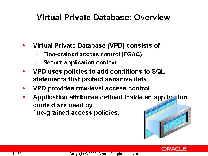 Virtual Private Database: Overview • Virtual Private Database (VPD) consists of: – Fine-grained access