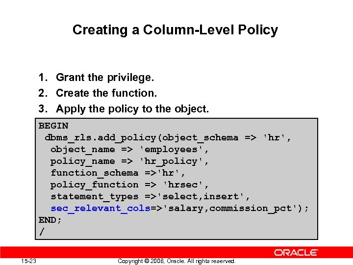 Creating a Column-Level Policy 1. Grant the privilege. 2. Create the function. 3. Apply