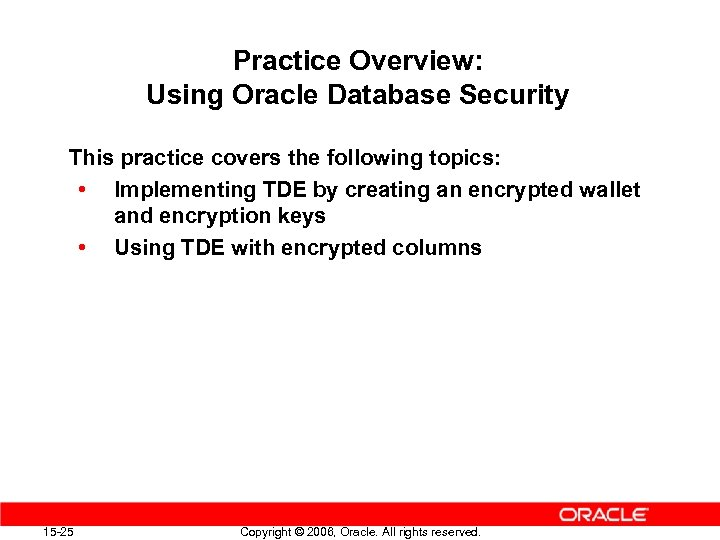 Practice Overview: Using Oracle Database Security This practice covers the following topics: • Implementing