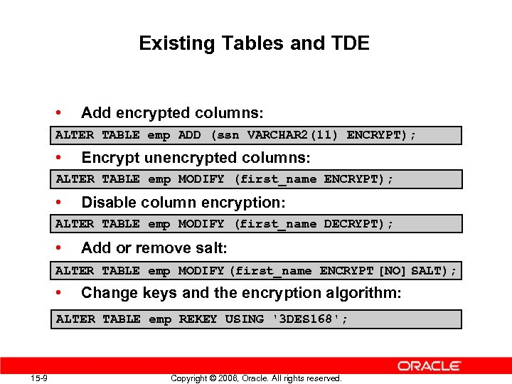 Existing Tables and TDE • Add encrypted columns: ALTER TABLE emp ADD (ssn VARCHAR