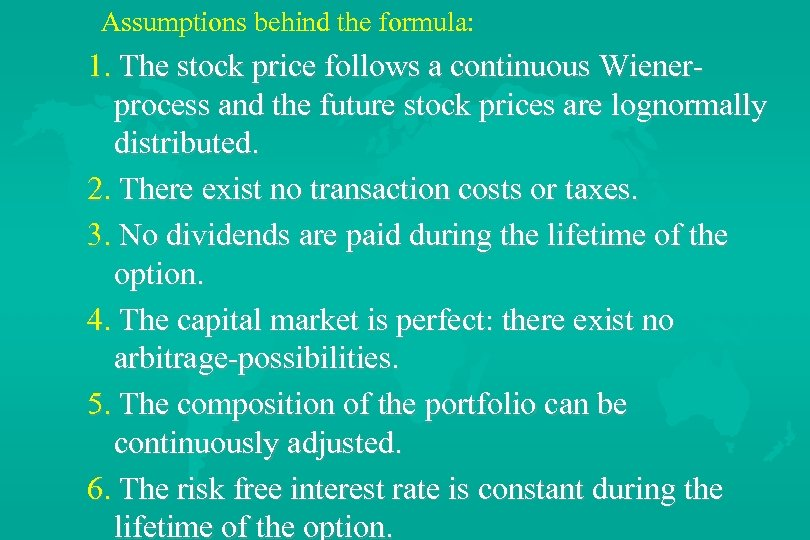 Assumptions behind the formula: 1. The stock price follows a continuous Wienerprocess and the
