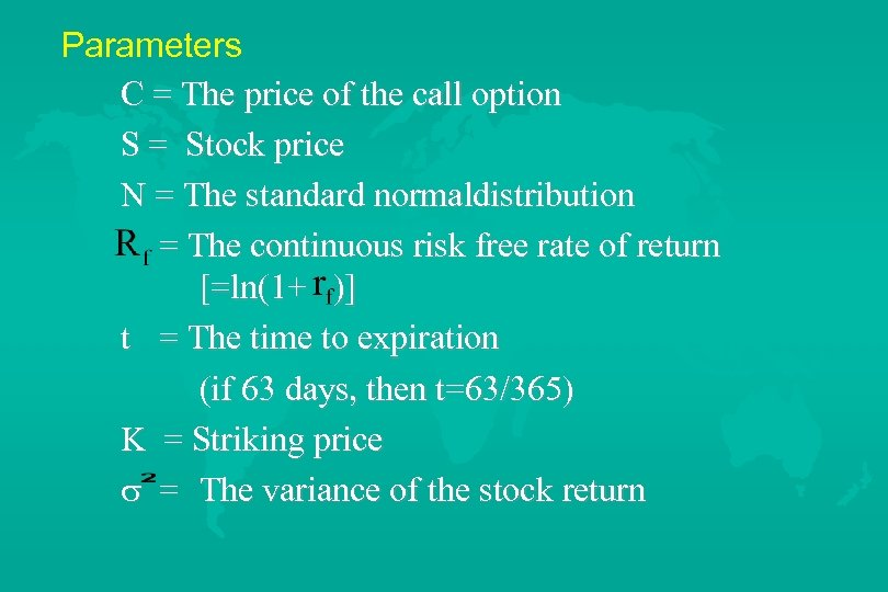 Parameters C = The price of the call option S = Stock price N