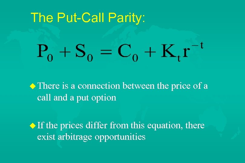 The Put-Call Parity: u There is a connection between the price of a call