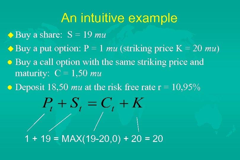 An intuitive example u Buy a share: S = 19 mu u Buy a